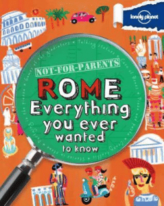 lonely-planet-not-for-parents-rome-everything-you-ever-wanted-to-know